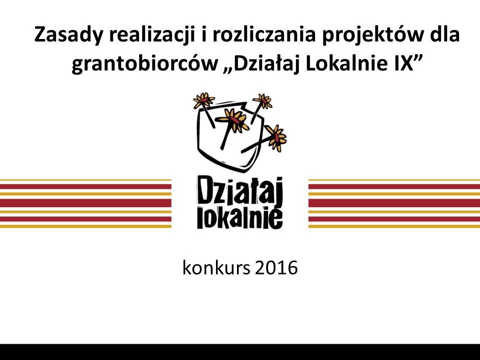 """Zasady realizacji i rozliczania projektów dla grantobiorców """"Działaj Lokalnie IX"""" konkurs 2016"""