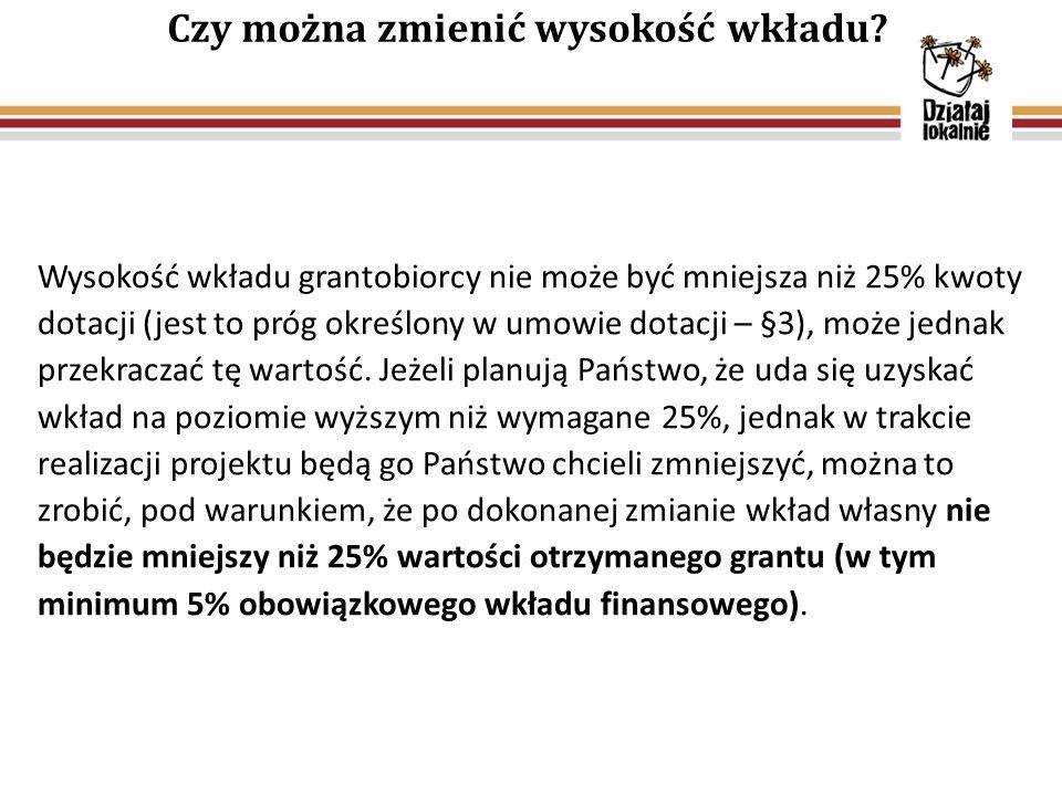 Wysokość wkładu grantobiorcy nie może być mniejsza niż 25% kwoty dotacji (jest to próg określony w umowie dotacji – §3), może jednak przekraczać tę wa