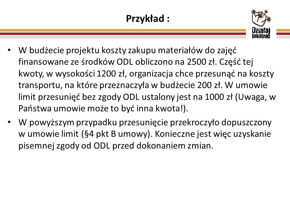 Przykład : W budżecie projektu koszty zakupu materiałów do zajęć finansowane ze środków ODL obliczono na 2500 zł. Część tej kwoty, w wysokości 1200 zł