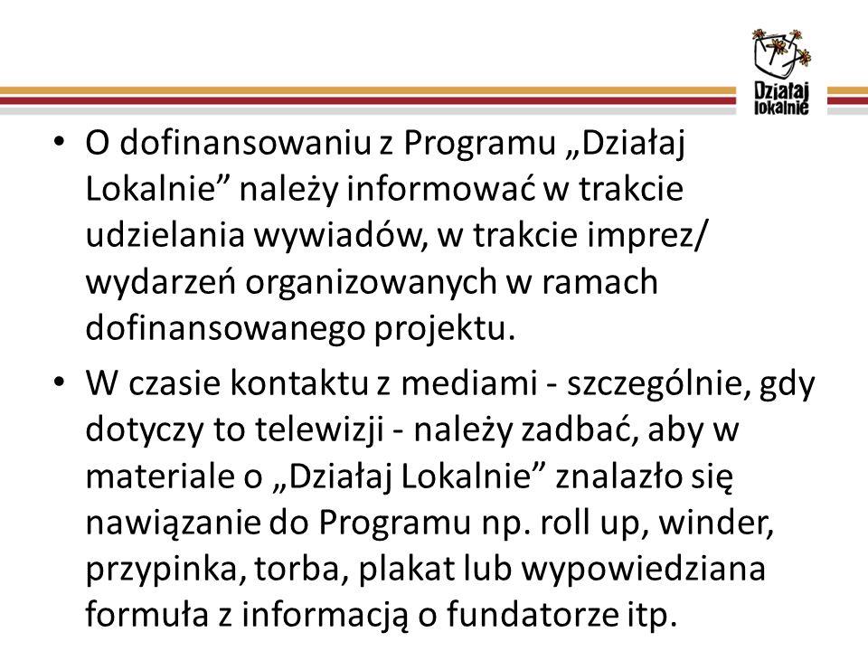 """O dofinansowaniu z Programu """"Działaj Lokalnie"""" należy informować w trakcie udzielania wywiadów, w trakcie imprez/ wydarzeń organizowanych w ramach dof"""
