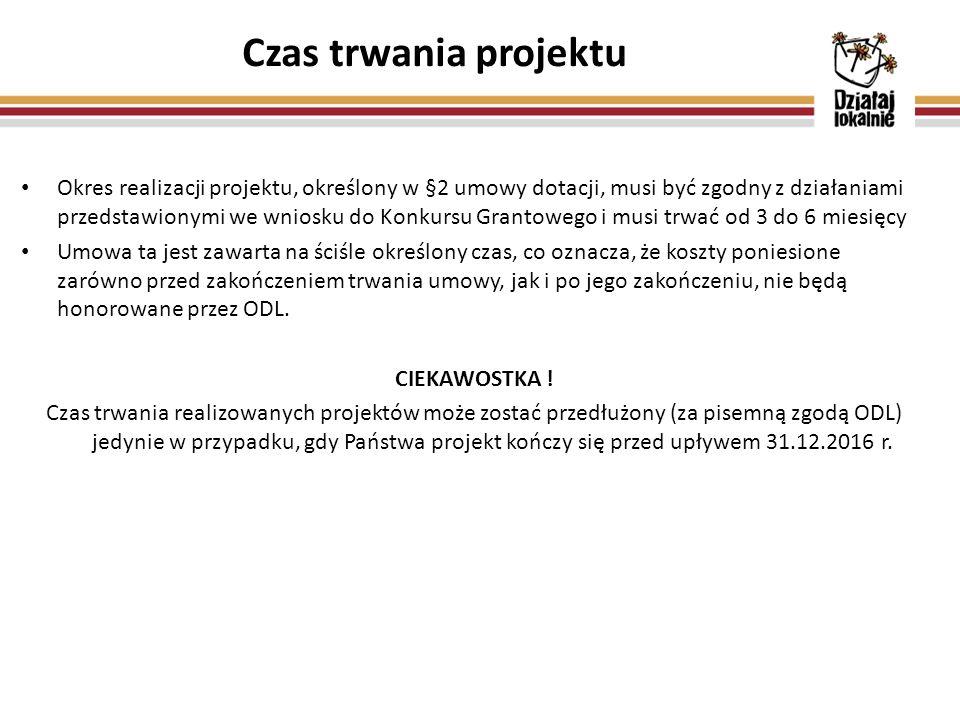 Czas trwania projektu Okres realizacji projektu, określony w §2 umowy dotacji, musi być zgodny z działaniami przedstawionymi we wniosku do Konkursu Gr