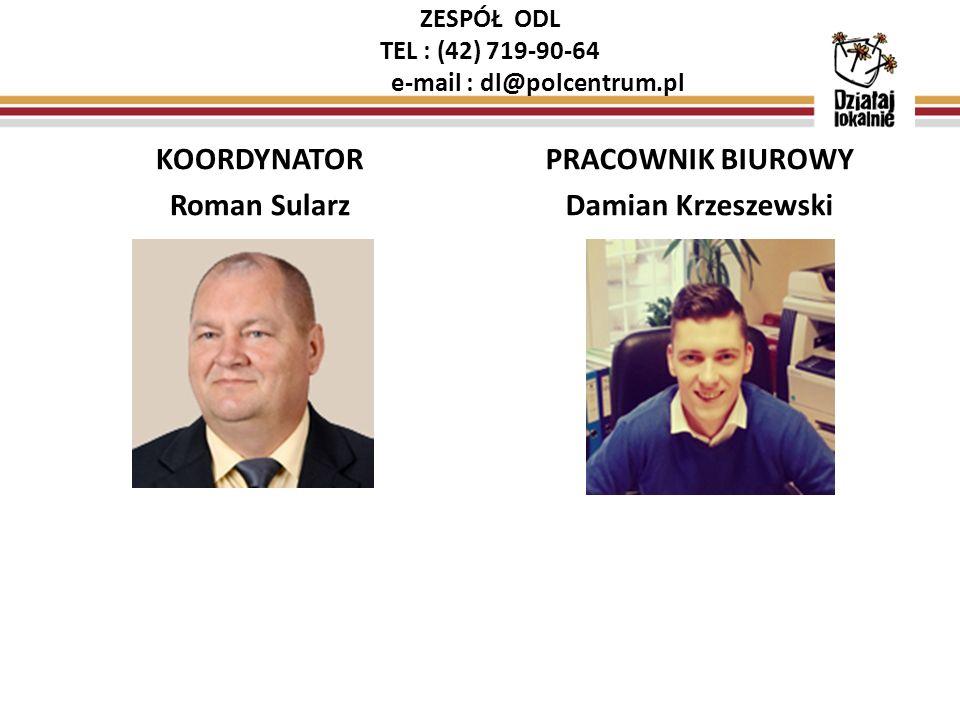 ZESPÓŁ ODL TEL : (42) 719-90-64 e-mail : dl@polcentrum.pl KOORDYNATOR Roman Sularz PRACOWNIK BIUROWY Damian Krzeszewski