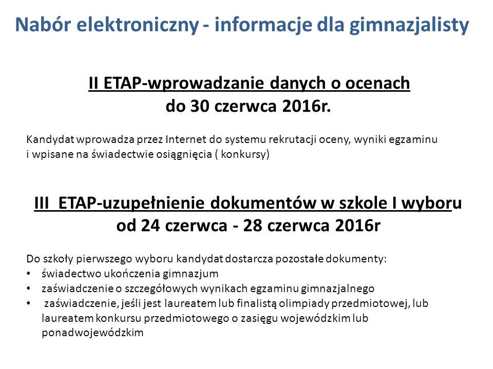Nabór elektroniczny - informacje dla gimnazjalisty II ETAP-wprowadzanie danych o ocenach do 30 czerwca 2016r. Kandydat wprowadza przez Internet do sys