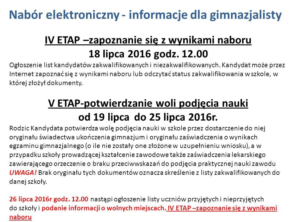 Nabór elektroniczny - informacje dla gimnazjalisty IV ETAP –zapoznanie się z wynikami naboru 18 lipca 2016 godz. 12.00 Ogłoszenie list kandydatów zakw