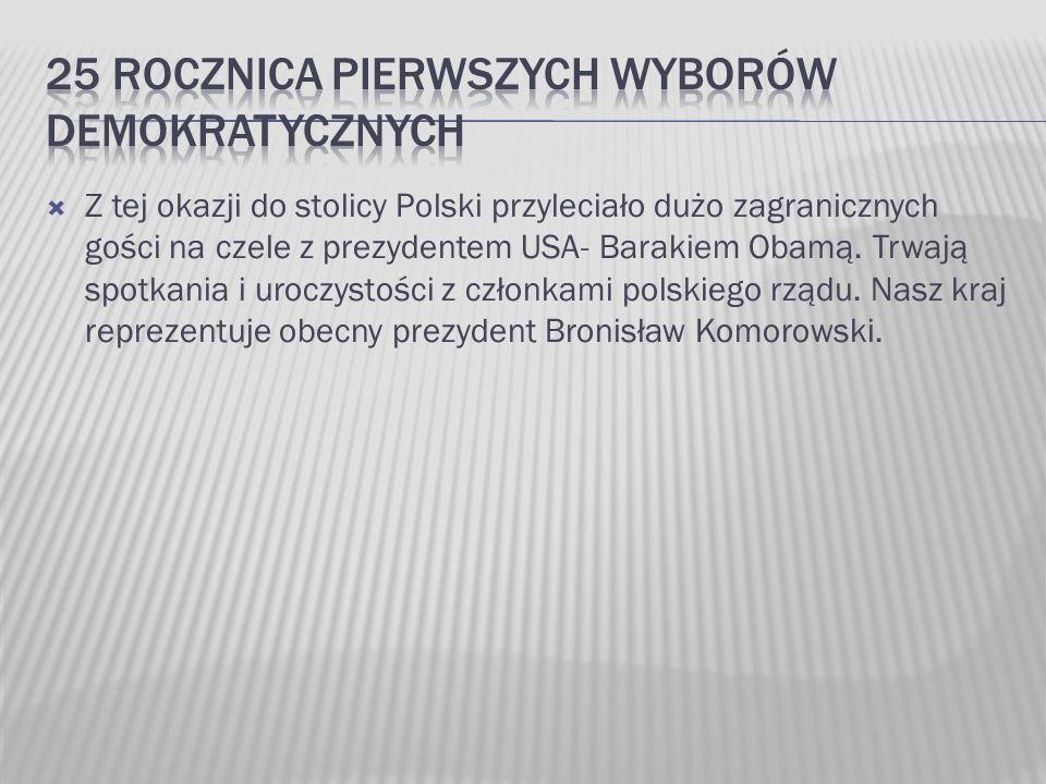 Z tej okazji do stolicy Polski przyleciało dużo zagranicznych gości na czele z prezydentem USA- Barakiem Obamą.