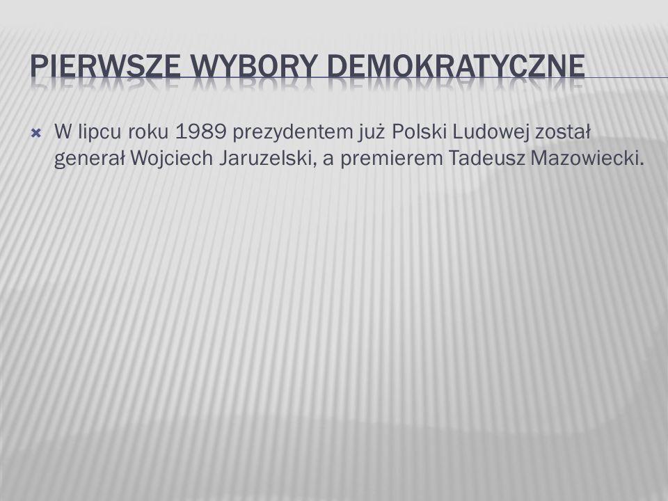  W lipcu roku 1989 prezydentem już Polski Ludowej został generał Wojciech Jaruzelski, a premierem Tadeusz Mazowiecki.