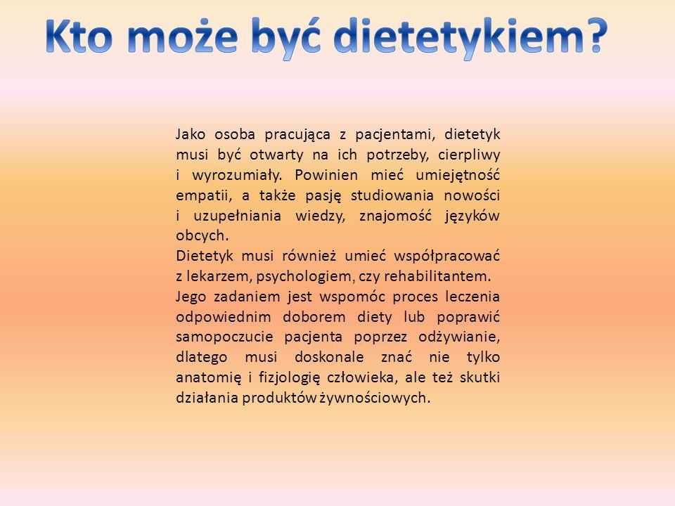 Jako osoba pracująca z pacjentami, dietetyk musi być otwarty na ich potrzeby, cierpliwy i wyrozumiały.