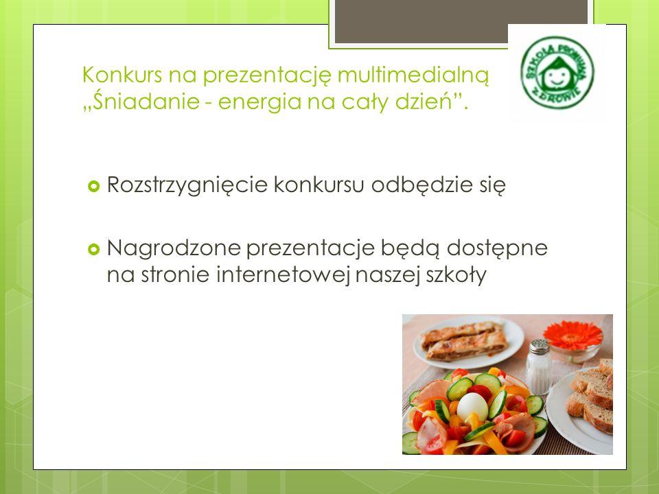 """Konkurs na prezentację multimedialną """"Śniadanie - energia na cały dzień ."""