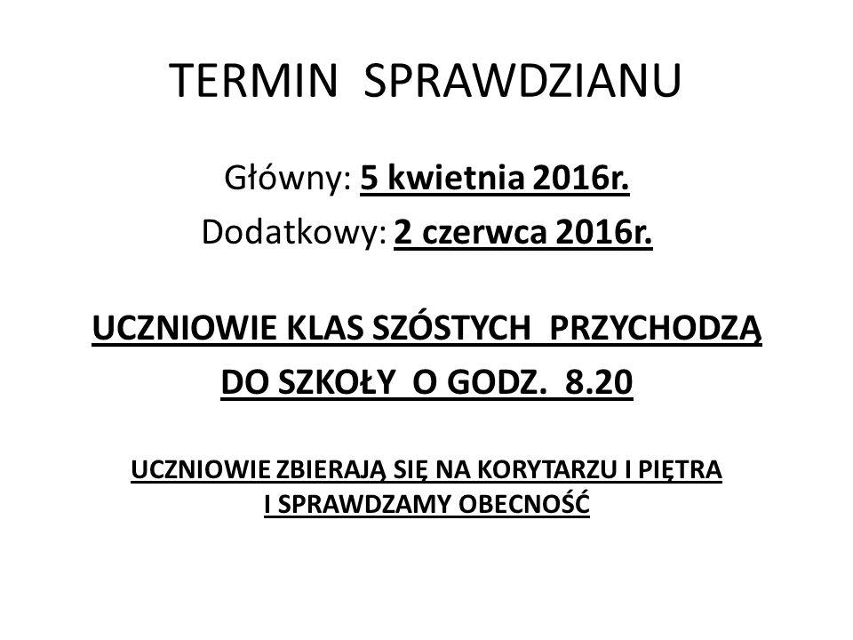 TERMIN SPRAWDZIANU Główny: 5 kwietnia 2016r. Dodatkowy: 2 czerwca 2016r.