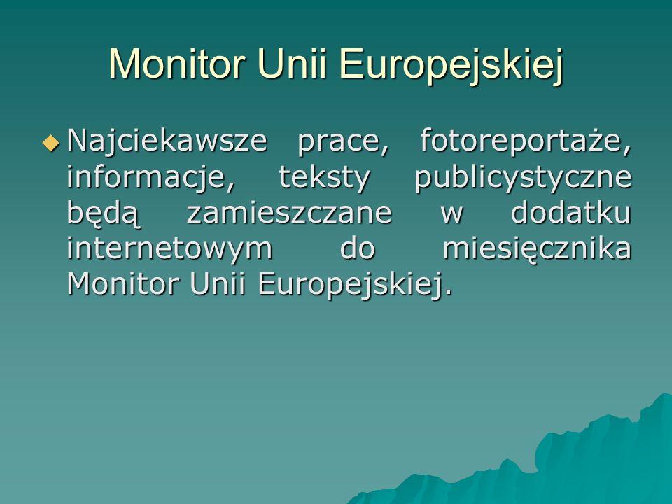 Monitor Unii Europejskiej  Najciekawsze prace, fotoreportaże, informacje, teksty publicystyczne będą zamieszczane w dodatku internetowym do miesięcznika Monitor Unii Europejskiej.