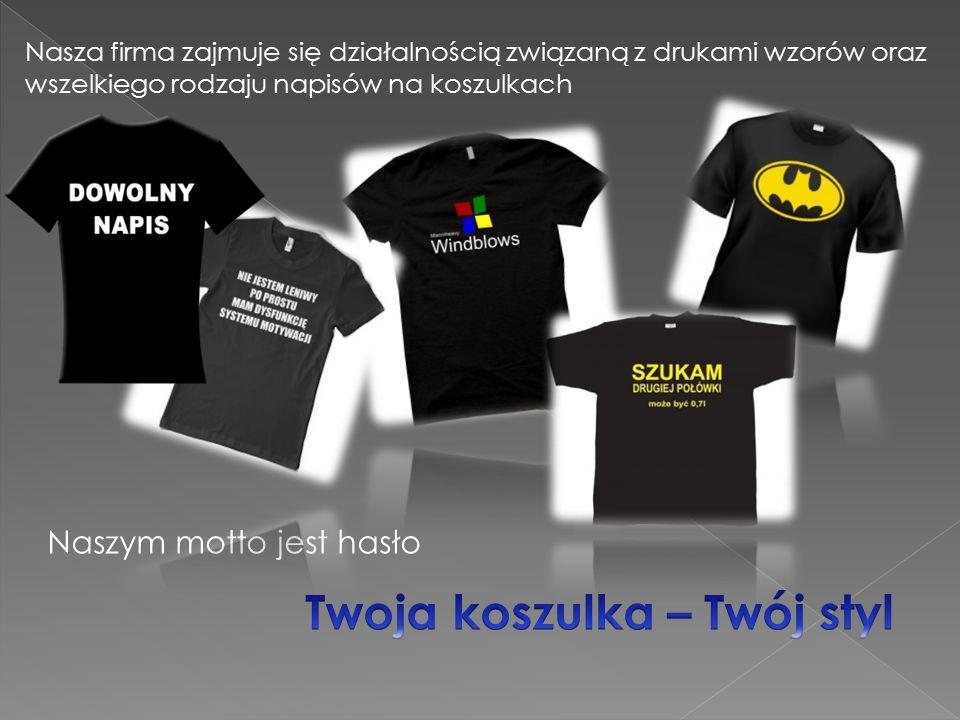 Nasza firma zajmuje się działalnością związaną z drukami wzorów oraz wszelkiego rodzaju napisów na koszulkach Naszym motto jest hasło