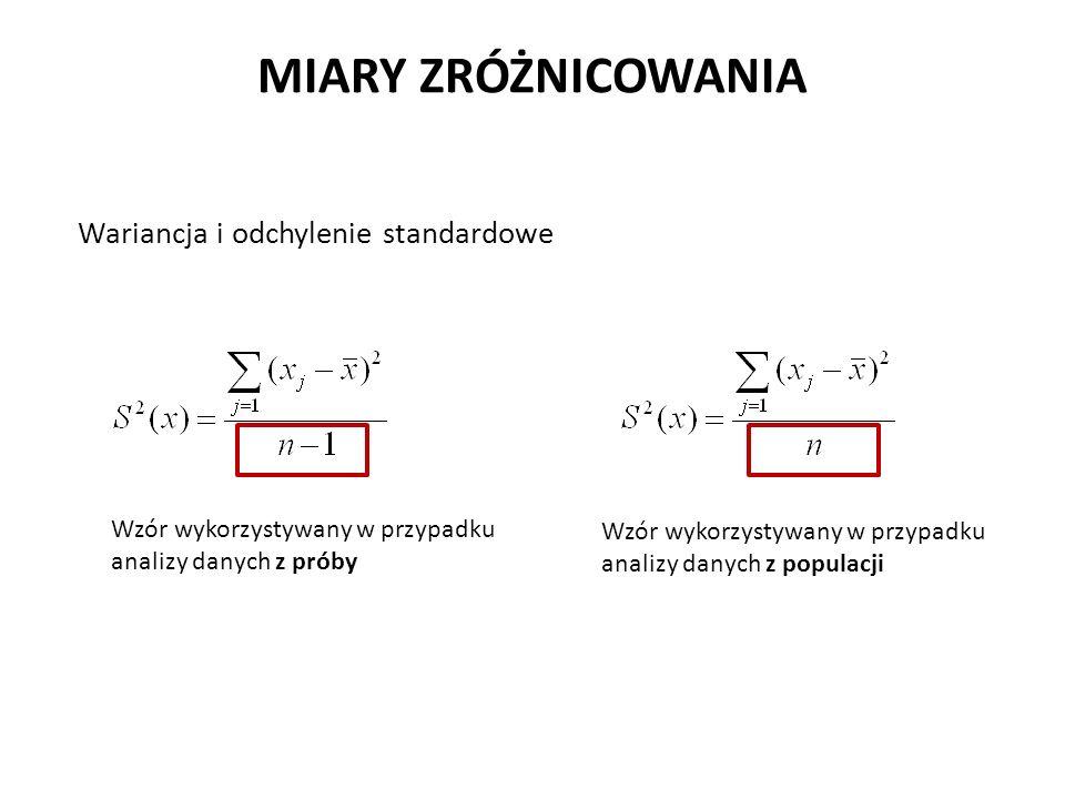 MIARY ZRÓŻNICOWANIA Wariancja i odchylenie standardowe Wzór wykorzystywany w przypadku analizy danych z próby Wzór wykorzystywany w przypadku analizy danych z populacji