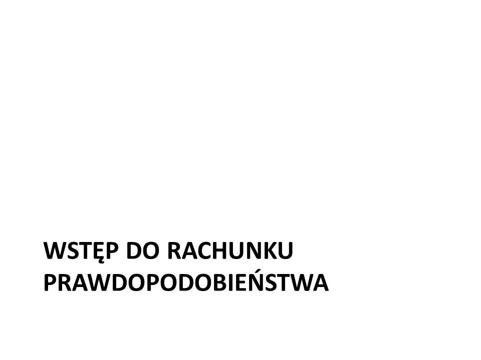 WSTĘP DO RACHUNKU PRAWDOPODOBIEŃSTWA