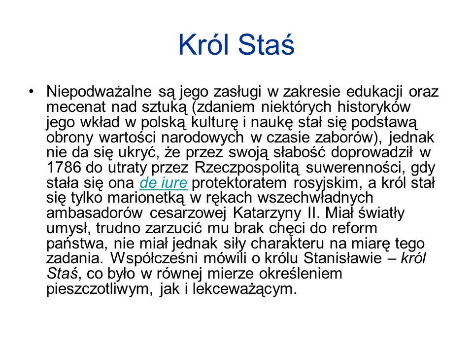 Król Staś Niepodważalne są jego zasługi w zakresie edukacji oraz mecenat nad sztuką (zdaniem niektórych historyków jego wkład w polską kulturę i naukę