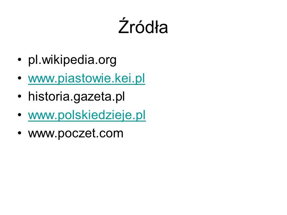 Źródła pl.wikipedia.org www.piastowie.kei.pl historia.gazeta.pl www.polskiedzieje.pl www.poczet.com