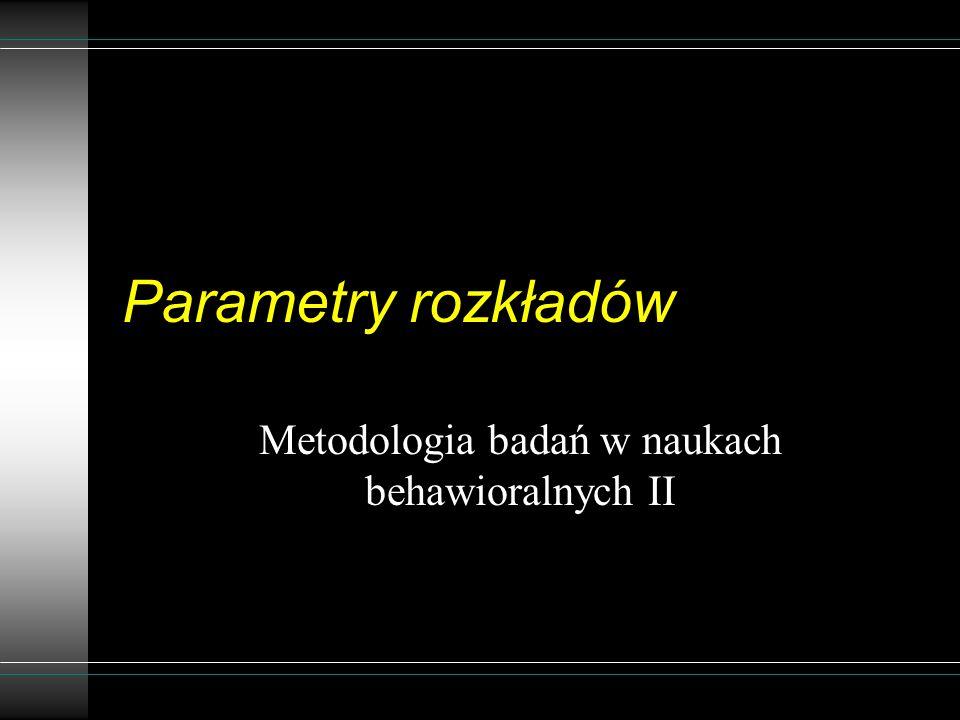 Parametry rozkładów Metodologia badań w naukach behawioralnych II