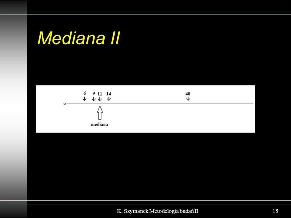 Mediana II 15K. Szymanek Metodologia badań II