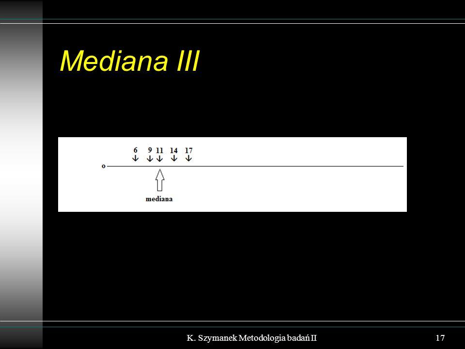 Mediana III 17K. Szymanek Metodologia badań II