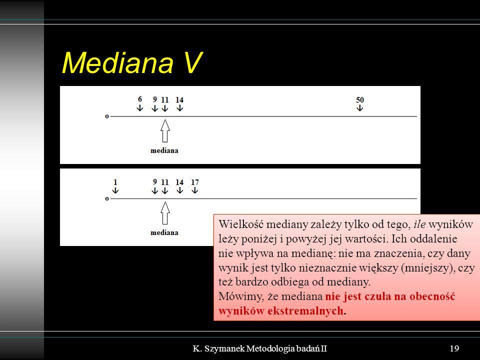 Mediana V Wielkość mediany zależy tylko od tego, ile wyników leży poniżej i powyżej jej wartości. Ich oddalenie nie wpływa na medianę: nie ma znaczeni