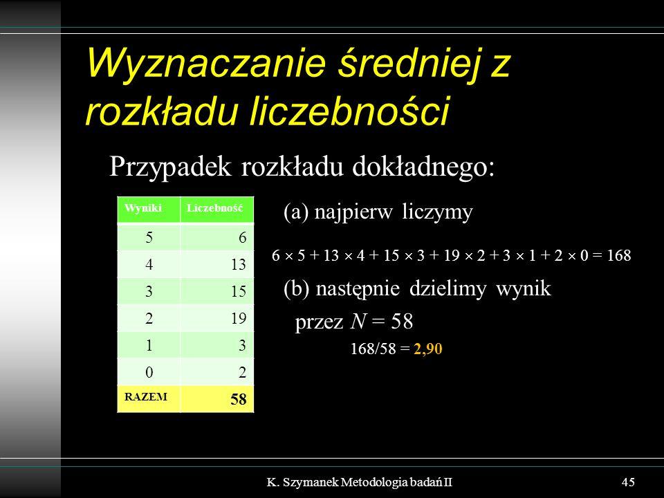 Wyznaczanie średniej z rozkładu liczebności Przypadek rozkładu dokładnego: (a) najpierw liczymy 6  5 + 13  4 + 15  3 + 19  2 + 3  1 + 2  0 = 168