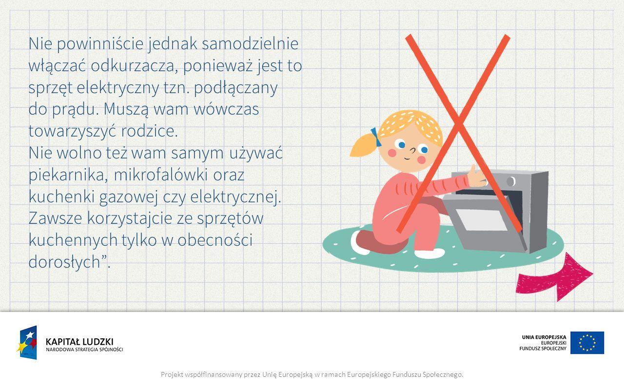 Nie wolno używać sprzętów elektrycznych bez nadzoru rodziców lub osób dorosłych.