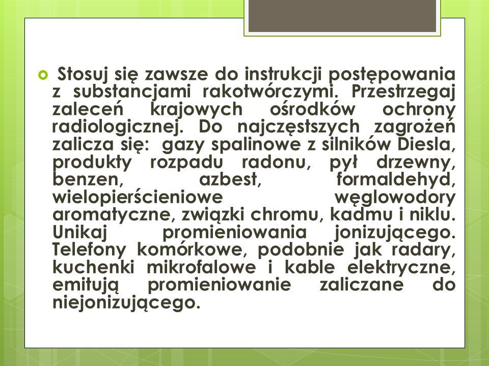  Stosuj się zawsze do instrukcji postępowania z substancjami rakotwórczymi. Przestrzegaj zaleceń krajowych ośrodków ochrony radiologicznej. Do najczę