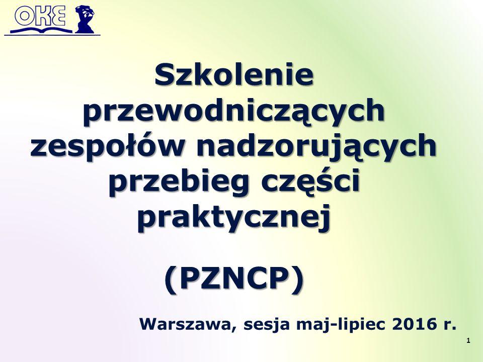 Szkolenie przewodniczących zespołów nadzorujących przebieg części praktycznej(PZNCP) Warszawa, sesja maj-lipiec 2016 r. 1