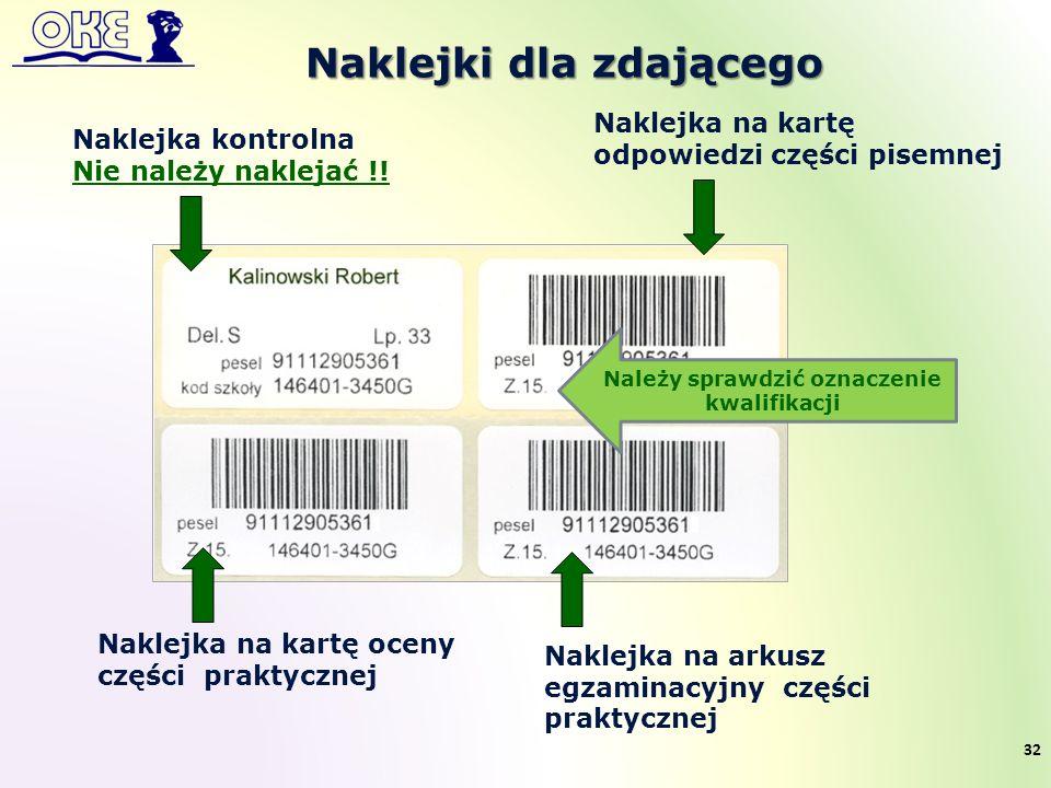 Naklejki dla zdającego Naklejka na kartę oceny części praktycznej Naklejka na kartę odpowiedzi części pisemnej Naklejka na arkusz egzaminacyjny części praktycznej Naklejka kontrolna Nie należy naklejać !.