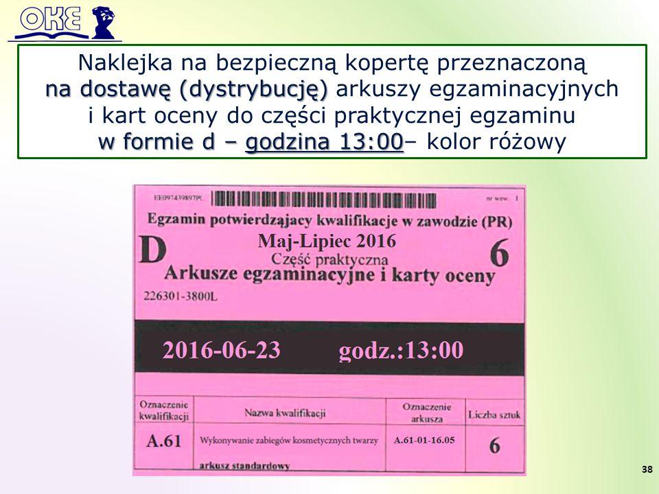 Naklejka na bezpieczną kopertę przeznaczoną na dostawę (dystrybucję) na dostawę (dystrybucję) arkuszy egzaminacyjnych i kart oceny do części praktycznej egzaminu w formie d – godzina 13:00 w formie d – godzina 13:00– kolor różowy 38