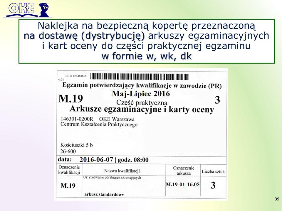 Naklejka na bezpieczną kopertę przeznaczoną na dostawę (dystrybucję) na dostawę (dystrybucję) arkuszy egzaminacyjnych i kart oceny do części praktycznej egzaminu w formie w, wk, dk 39