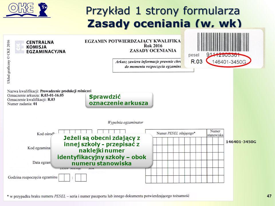 Przykład 1 strony formularza Zasady oceniania (w, wk) Zasady oceniania (w, wk) Sprawdzić oznaczenie arkusza 47 Jeżeli są obecni zdający z innej szkoły