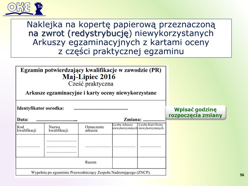 Naklejka na kopertę papierową przeznaczoną na zwrot (redystrybucję na zwrot (redystrybucję) niewykorzystanych Arkuszy egzaminacyjnych z kartami oceny z części praktycznej egzaminu Wpisać godzinę rozpoczęcia zmiany 56