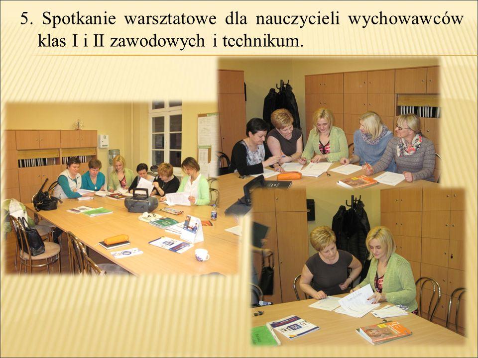 5. Spotkanie warsztatowe dla nauczycieli wychowawców klas I i II zawodowych i technikum.