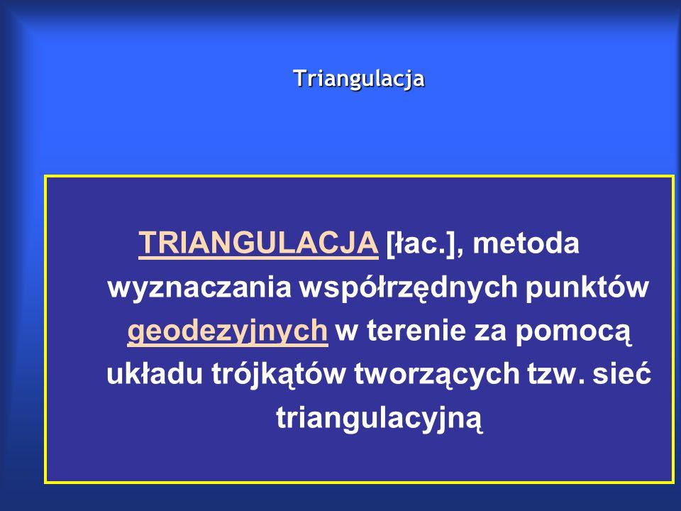 Triangulacja TRIANGULACJATRIANGULACJA [łac.], metoda wyznaczania współrzędnych punktów geodezyjnych w terenie za pomocą układu trójkątów tworzących tzw.