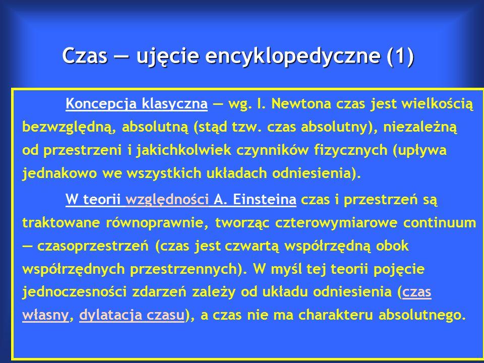 Czas — ujęcie encyklopedyczne (1) Koncepcja klasyczna — wg.