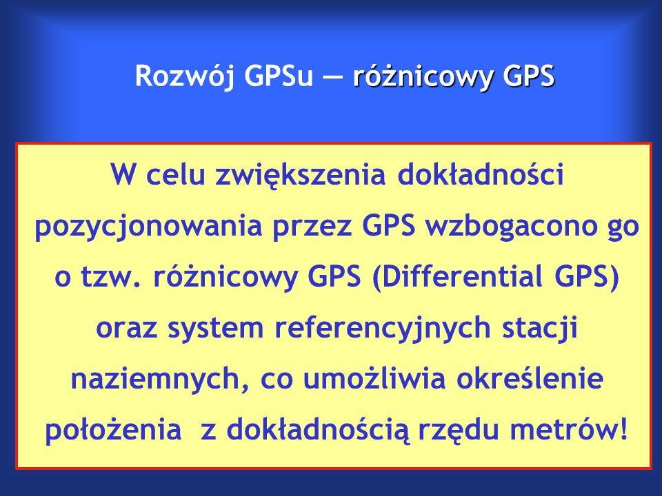 różnicowy GPS Rozwój GPSu — różnicowy GPS W celu zwiększenia dokładności pozycjonowania przez GPS wzbogacono go o tzw.
