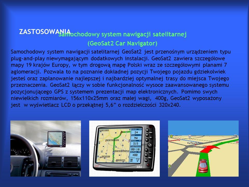ZASTOSOWANIA Samochodowy system nawigacji satelitarnej (GeoSat2 Car Navigator) Samochodowy system nawigacji satelitarnej GeoSat2 jest przenośnym urządzeniem typu plug-and-play niewymagającym dodatkowych instalacji.