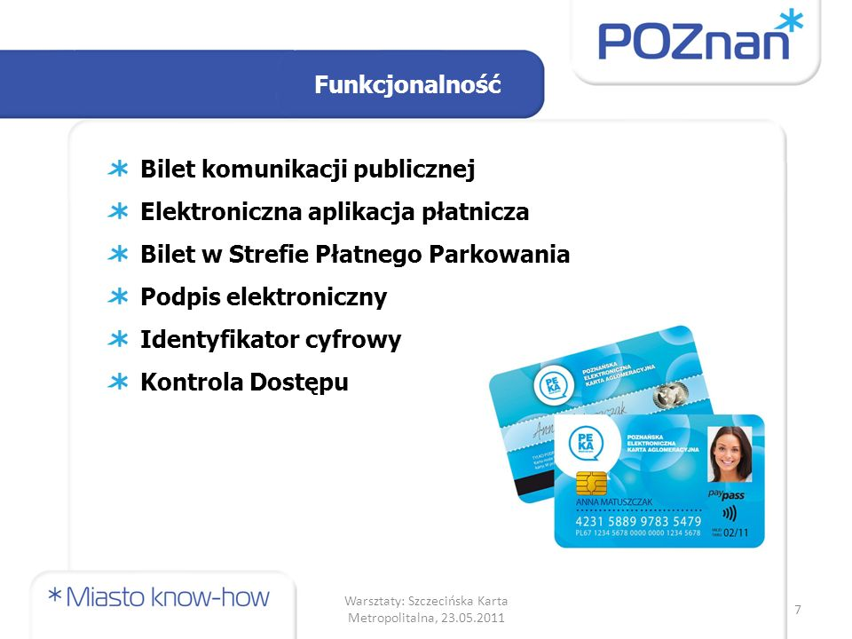 transport publiczny – jednoczesna obsługa biletów okresowych różnych przewoźników aglomeracyjnych, identyfikator cyfrowy – może być wykorzystany przez wszystkie gminy do komunikacji i uwierzytelniania mieszkańców, aplikacja płatnicza – funkcjonalność zbliżona do karty płatniczej.