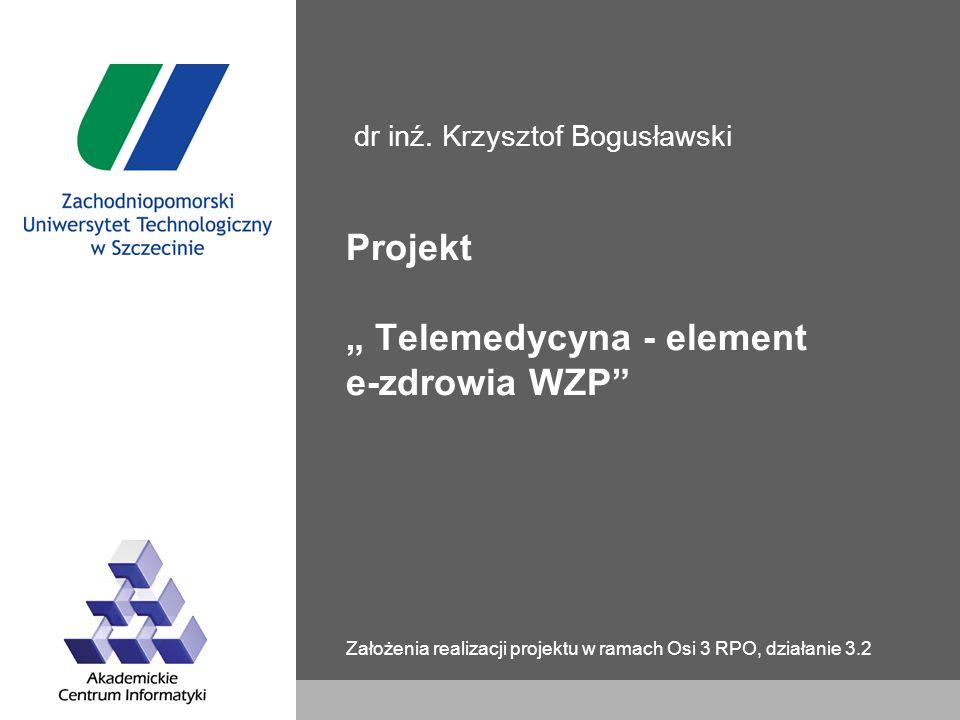 """Projekt """" Telemedycyna - element e-zdrowia WZP Założenia realizacji projektu w ramach Osi 3 RPO, działanie 3.2 dr inź."""