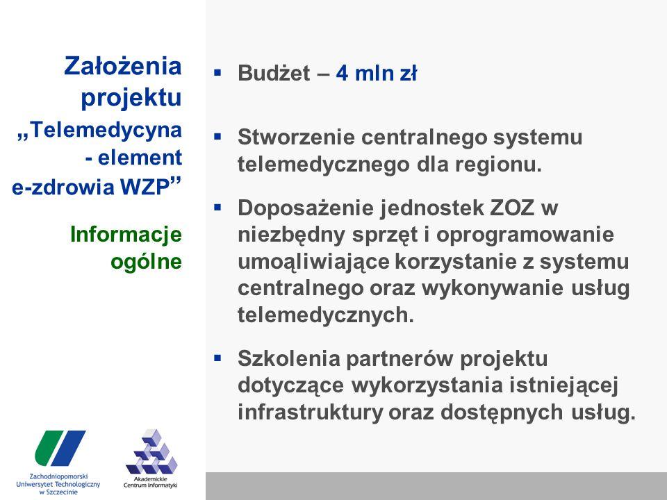 """Założenia projektu """" Telemedycyna - element e-zdrowia WZP  Budżet – 4 mln zł  Stworzenie centralnego systemu telemedycznego dla regionu."""