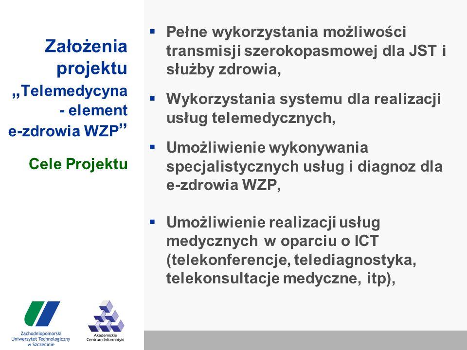 """Założenia projektu """" Telemedycyna - element e-zdrowia WZP  Pełne wykorzystania możliwości transmisji szerokopasmowej dla JST i służby zdrowia,  Wykorzystania systemu dla realizacji usług telemedycznych,  Umożliwienie wykonywania specjalistycznych usług i diagnoz dla e-zdrowia WZP,  Umożliwienie realizacji usług medycznych w oparciu o ICT (telekonferencje, telediagnostyka, telekonsultacje medyczne, itp), Cele Projektu"""