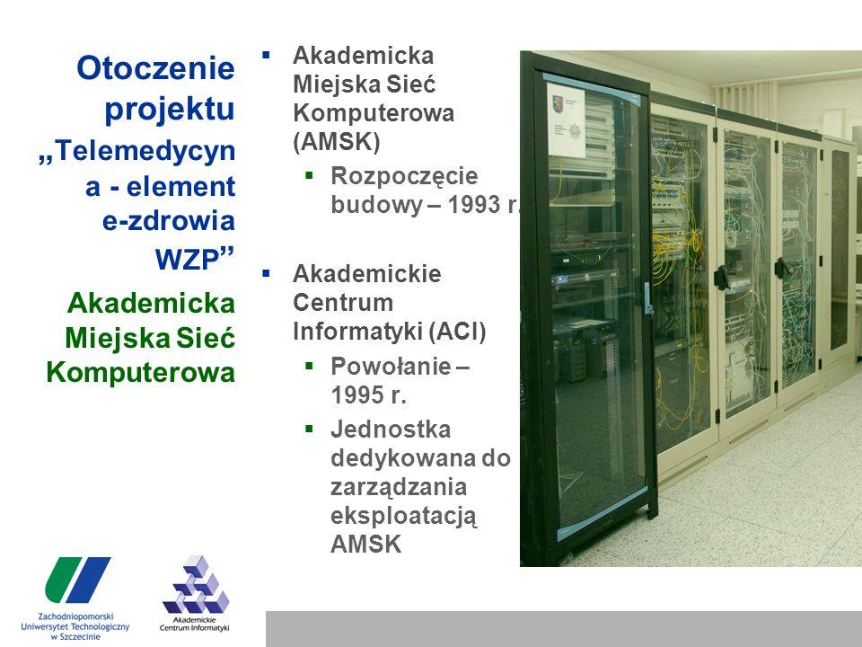 """Otoczenie projektu """" Telemedycyn a - element e-zdrowia WZP  Akademicka Miejska Sieć Komputerowa (AMSK)  Rozpoczęcie budowy – 1993 r."""