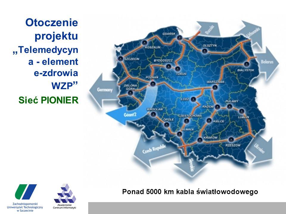 """Otoczenie projektu """" Telemedycyn a - element e-zdrowia WZP Sieć PIONIER Ponad 5000 km kabla światłowodowego"""