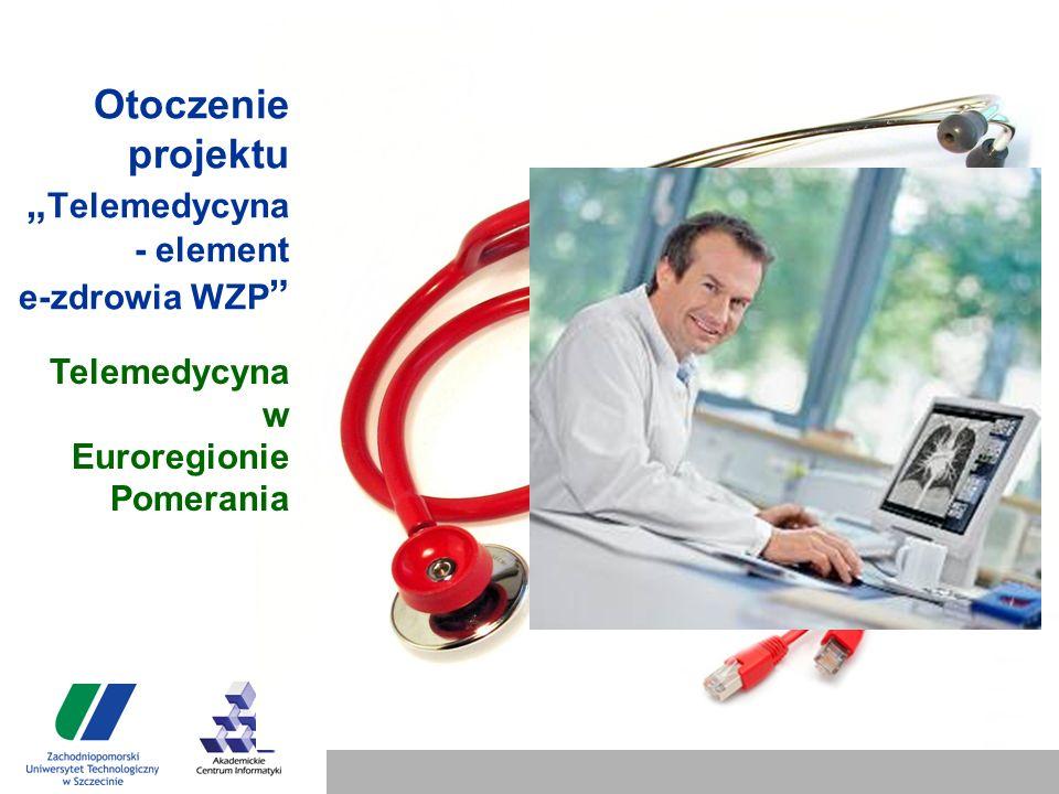 """Otoczenie projektu """" Telemedycyna - element e-zdrowia WZP Telemedycyna w Euroregionie Pomerania"""
