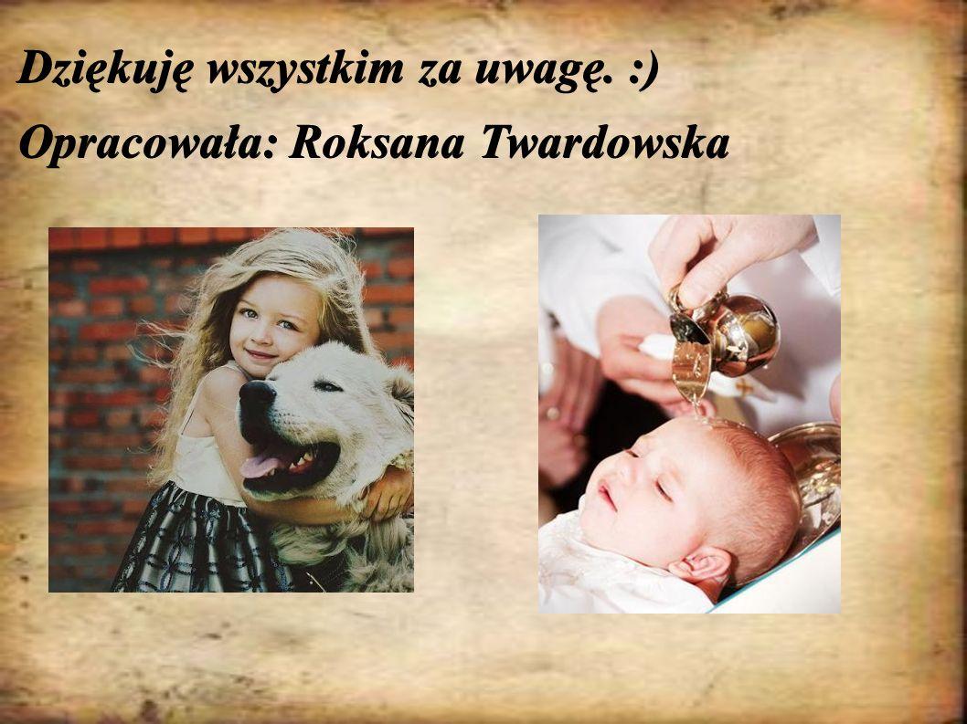 Dziękuję wszystkim za uwagę. :) Opracowała: Roksana Twardowska
