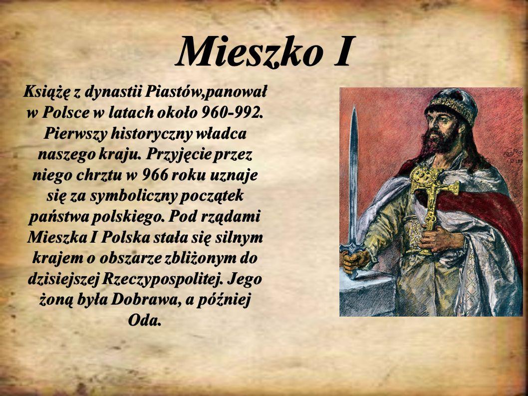 Mieszko I Książę z dynastii Piastów,panował w Polsce w latach około 960-992. Pierwszy historyczny władca naszego kraju. Przyjęcie przez niego chrztu w