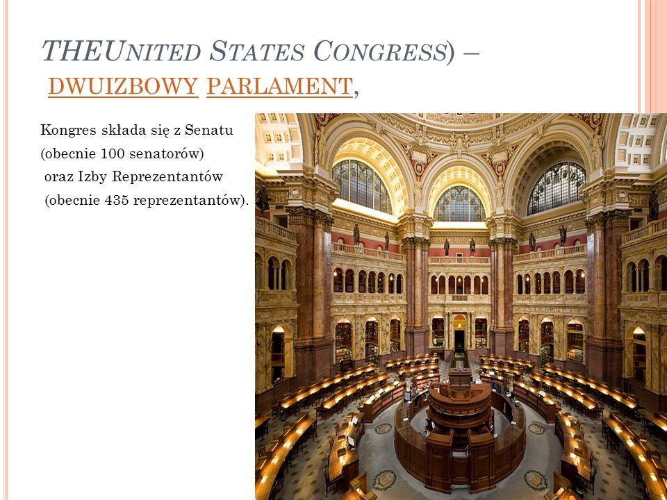 THEU NITED S TATES C ONGRESS ) – DWUIZBOWY PARLAMENT, DWUIZBOWY PARLAMENT Kongres składa się z Senatu (obecnie 100 senatorów) oraz Izby Reprezentantów (obecnie 435 reprezentantów).