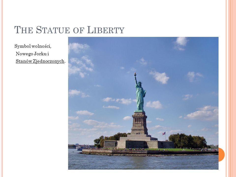 T HE S TATUE OF L IBERTY Symbol wolności, Nowego Jorku i Stanów Zjednoczonych.