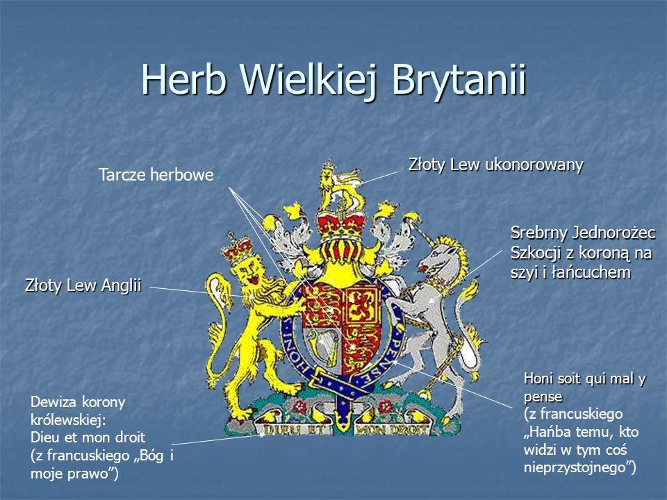 """Herb Wielkiej Brytanii Złoty Lew Anglii Srebrny Jednorożec Szkocji z koroną na szyi i łańcuchem Złoty Lew ukonorowany Honi soit qui mal y pense (z francuskiego """"Hańba temu, kto widzi w tym coś nieprzystojnego ) Dewiza korony królewskiej: Dieu et mon droit (z francuskiego """"Bóg i moje prawo ) Tarcze herbowe"""