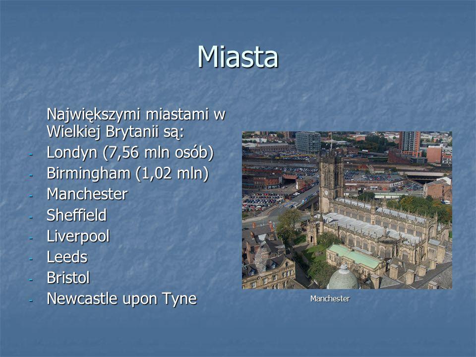 Miasta Największymi miastami w Wielkiej Brytanii są: - Londyn (7,56 mln osób) - Birmingham (1,02 mln) - Manchester - Sheffield - Liverpool - Leeds - Bristol - Newcastle upon Tyne Manchester
